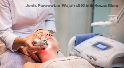 Jenis Perawatan Wajah di Klinik Kecantikan Berkualitas Premium