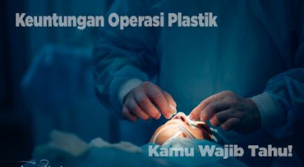 Keuntungan Operasi Plastik Ini Tak Banyak yang Tahu, Apa Saja?