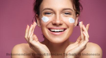 Tempat Skincare Terbaik di Indonesia Berkualitas